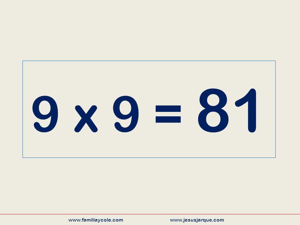 9 x 9 = 81 www.familiaycole.com www.jesusjarque.com
