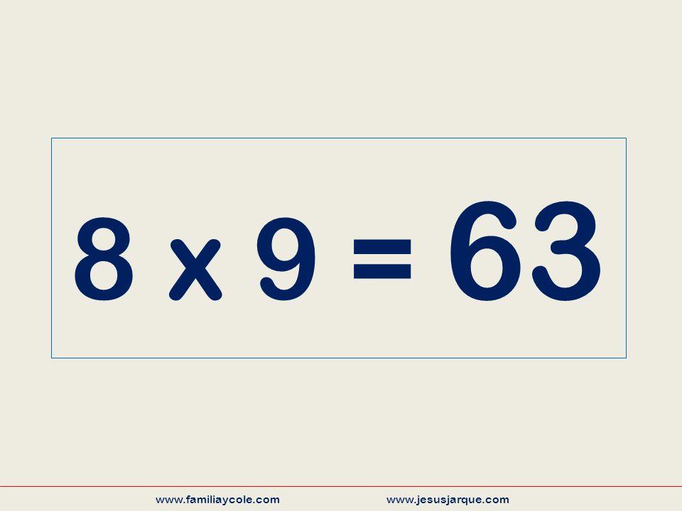8 x 9 = 63 www.familiaycole.com www.jesusjarque.com