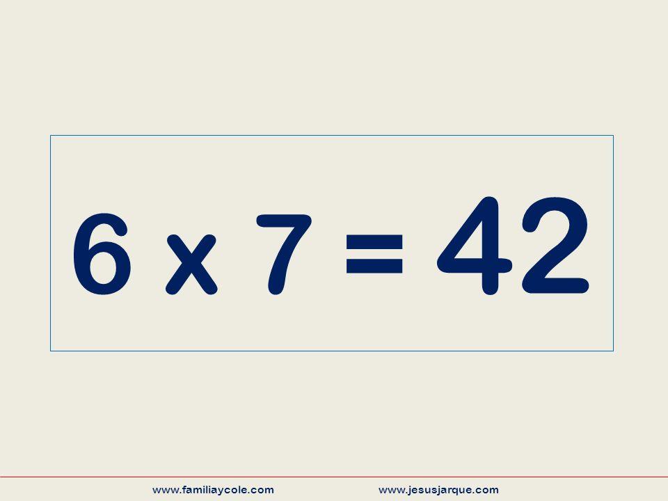 6 x 7 = 42 www.familiaycole.com www.jesusjarque.com