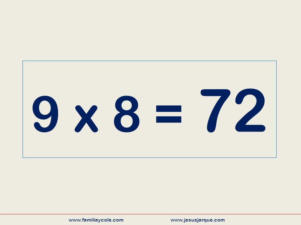 9 x 8 = 72 www.familiaycole.com www.jesusjarque.com
