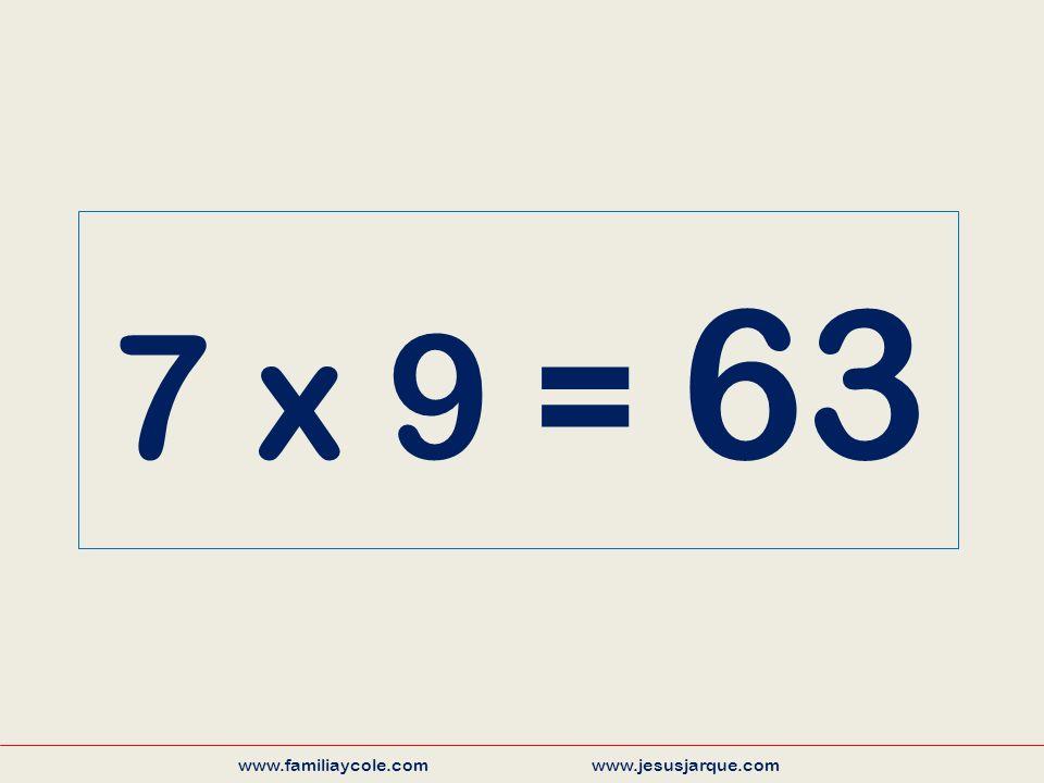 7 x 9 = 63 www.familiaycole.com www.jesusjarque.com