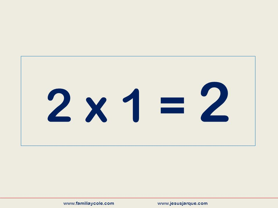 2 x 2 = 4 www.familiaycole.com www.jesusjarque.com