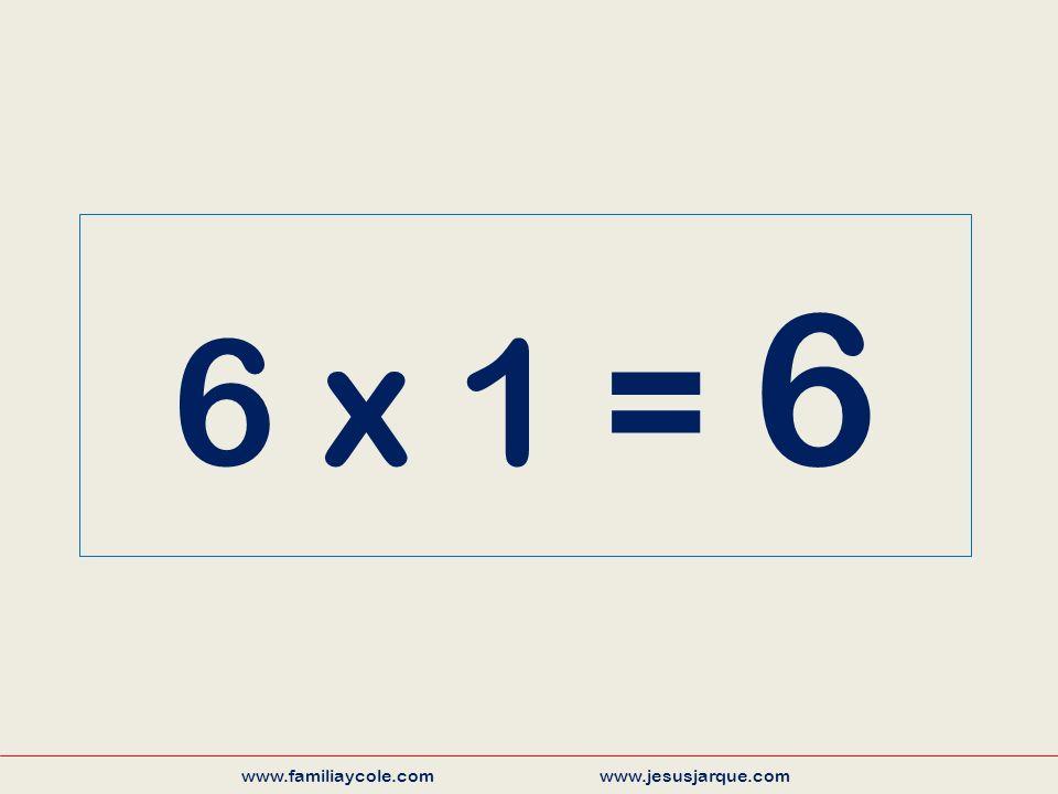6 x 1 = 6 www.familiaycole.com www.jesusjarque.com