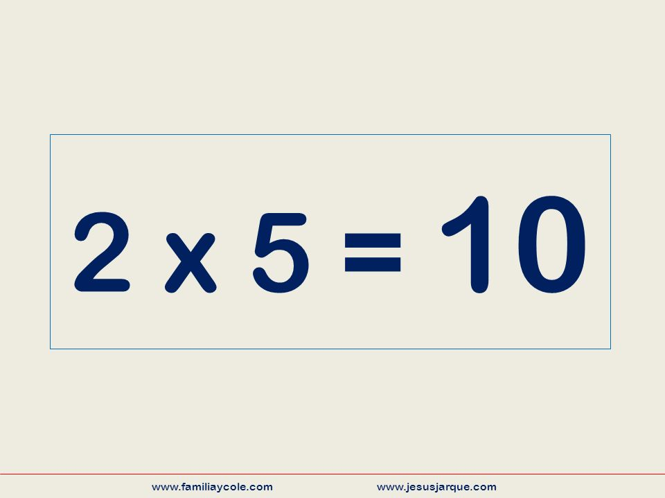 5 x 10 = 50 www.familiaycole.com www.jesusjarque.com
