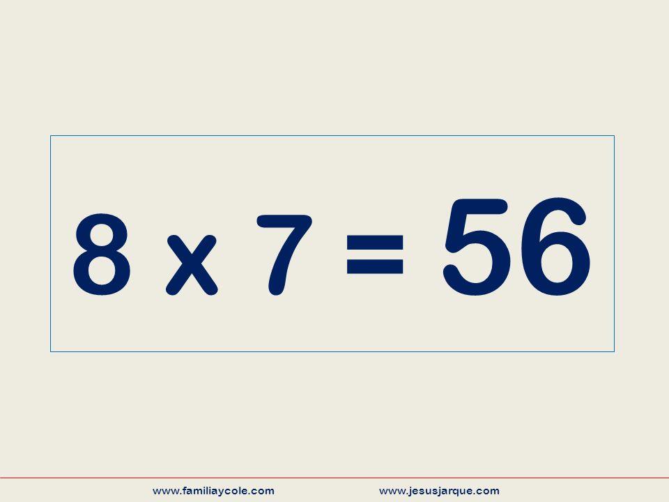 8 x 7 = 56 www.familiaycole.com www.jesusjarque.com