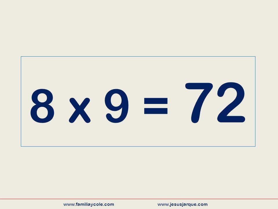 8 x 9 = 72 www.familiaycole.com www.jesusjarque.com