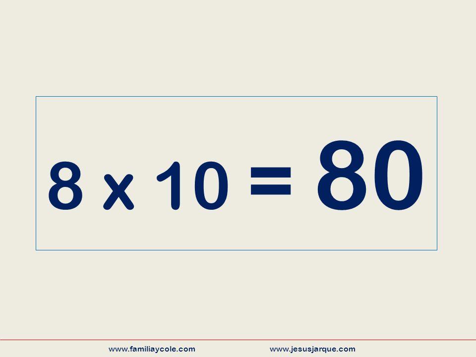 8 x 10 = 80 www.familiaycole.com www.jesusjarque.com