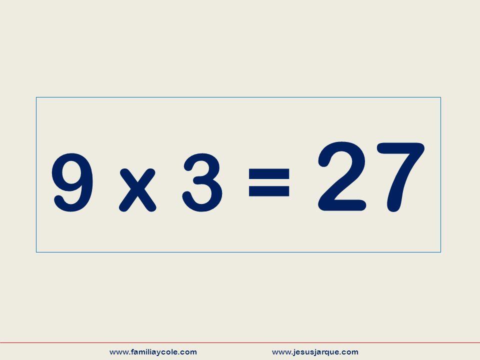 9 x 3 = 27 www.familiaycole.com www.jesusjarque.com
