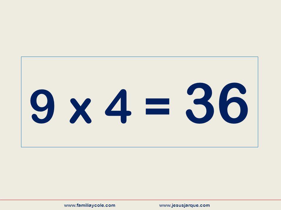 9 x 4 = 36 www.familiaycole.com www.jesusjarque.com