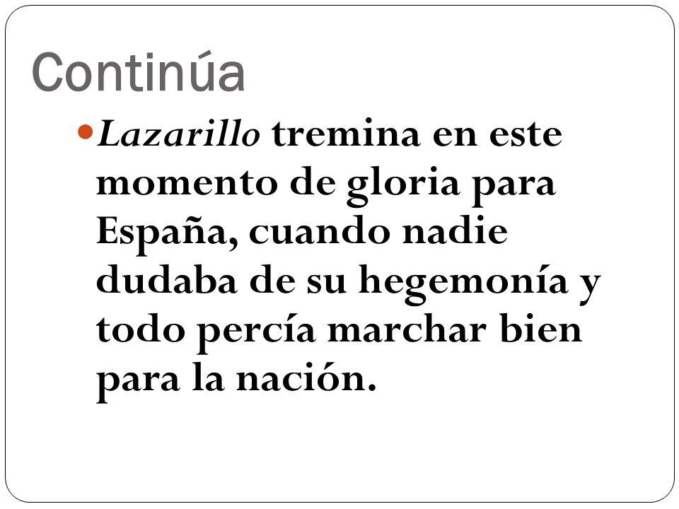 Continúa Lazarillo tremina en este momento de gloria para España, cuando nadie dudaba de su hegemonía y todo percía marchar bien para la nación.