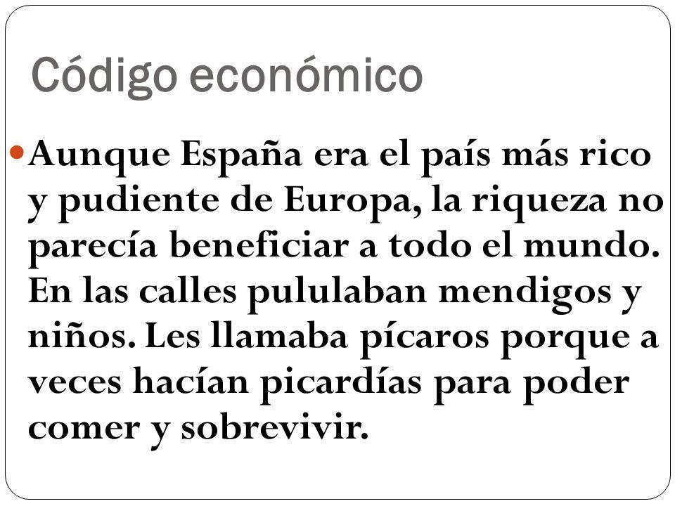 Código económico Aunque España era el país más rico y pudiente de Europa, la riqueza no parecía beneficiar a todo el mundo. En las calles pululaban me
