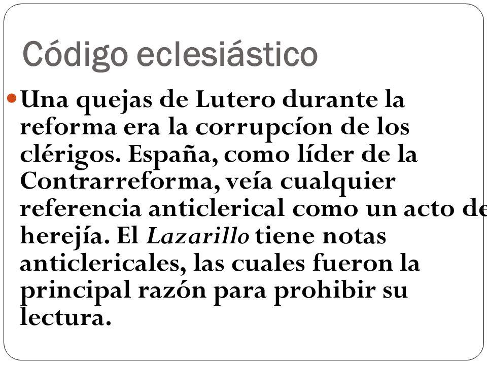 Código eclesiástico Una quejas de Lutero durante la reforma era la corrupcíon de los clérigos. España, como líder de la Contrarreforma, veía cualquier