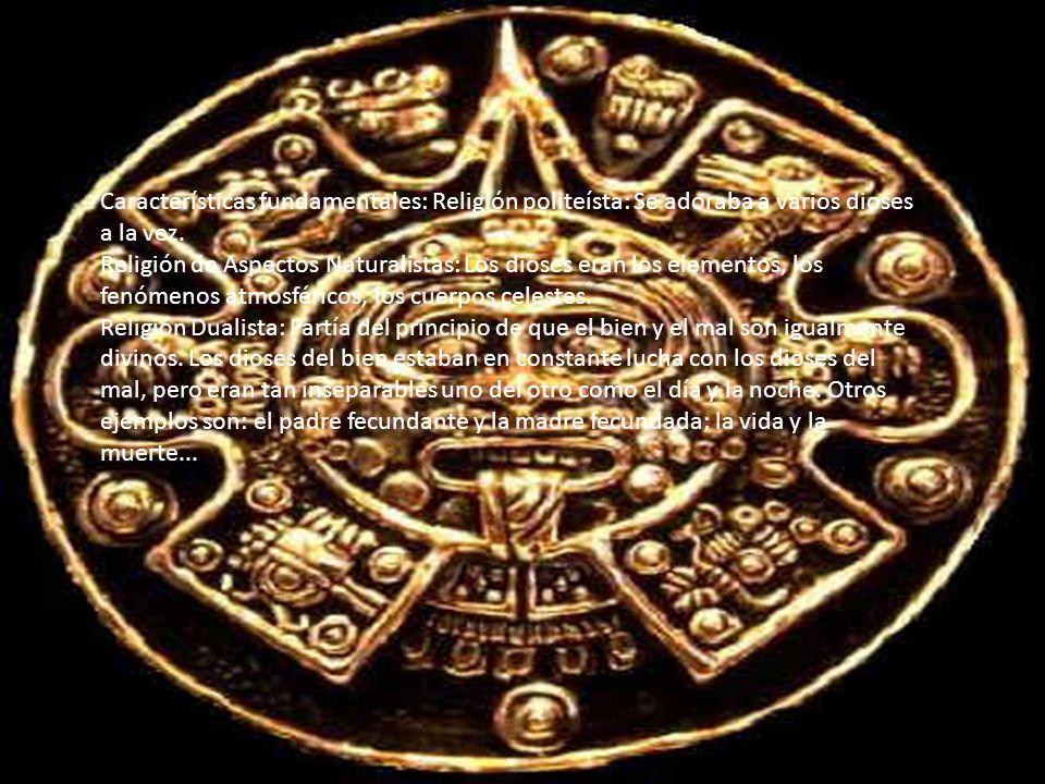 Características fundamentales: Religión politeísta: Se adoraba a varios dioses a la vez. Religión de Aspectos Naturalistas: Los dioses eran los elemen