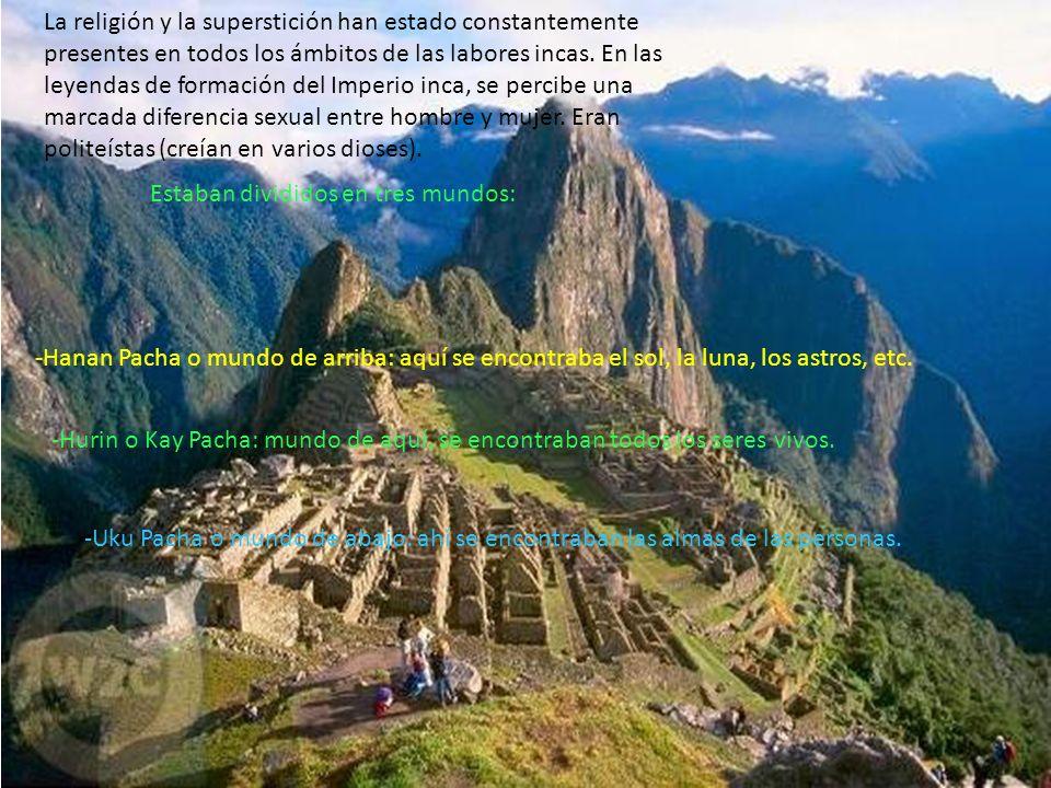 La religión y la superstición han estado constantemente presentes en todos los ámbitos de las labores incas. En las leyendas de formación del Imperio