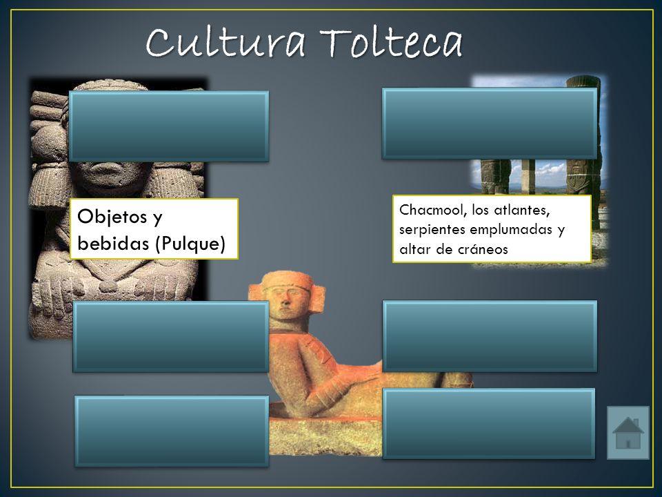 Cultura Tolteca Objetos y bebidas (Pulque) Uso del Maguey Tula Hidalgo Ubicación Incensario Chacmool, los atlantes, serpientes emplumadas y altar de c