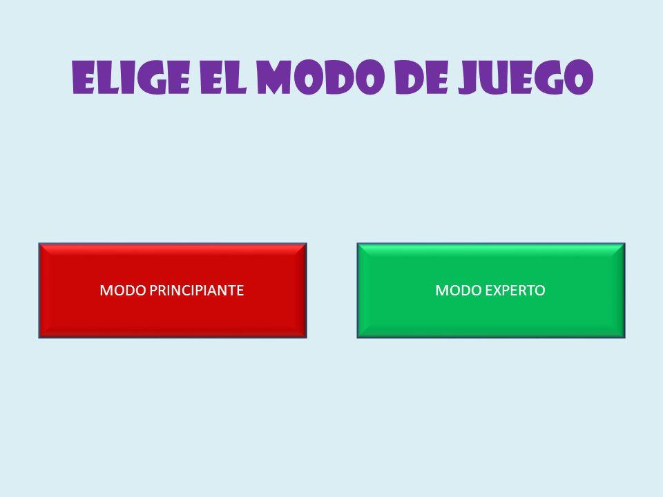 ELIGE EL MODO DE JUEGO MODO PRINCIPIANTEMODO EXPERTO