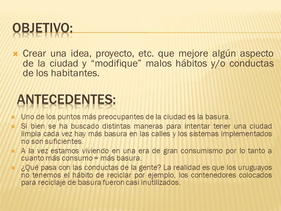 Crear una idea, proyecto, etc. que mejore algún aspecto de la ciudad y modifique malos hábitos y/o conductas de los habitantes. Uno de los puntos más