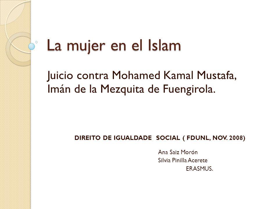 La mujer en el Islam Juicio contra Mohamed Kamal Mustafa, Imán de la Mezquita de Fuengirola. DIREITO DE IGUALDADE SOCIAL ( FDUNL, NOV. 2008) Ana Saiz