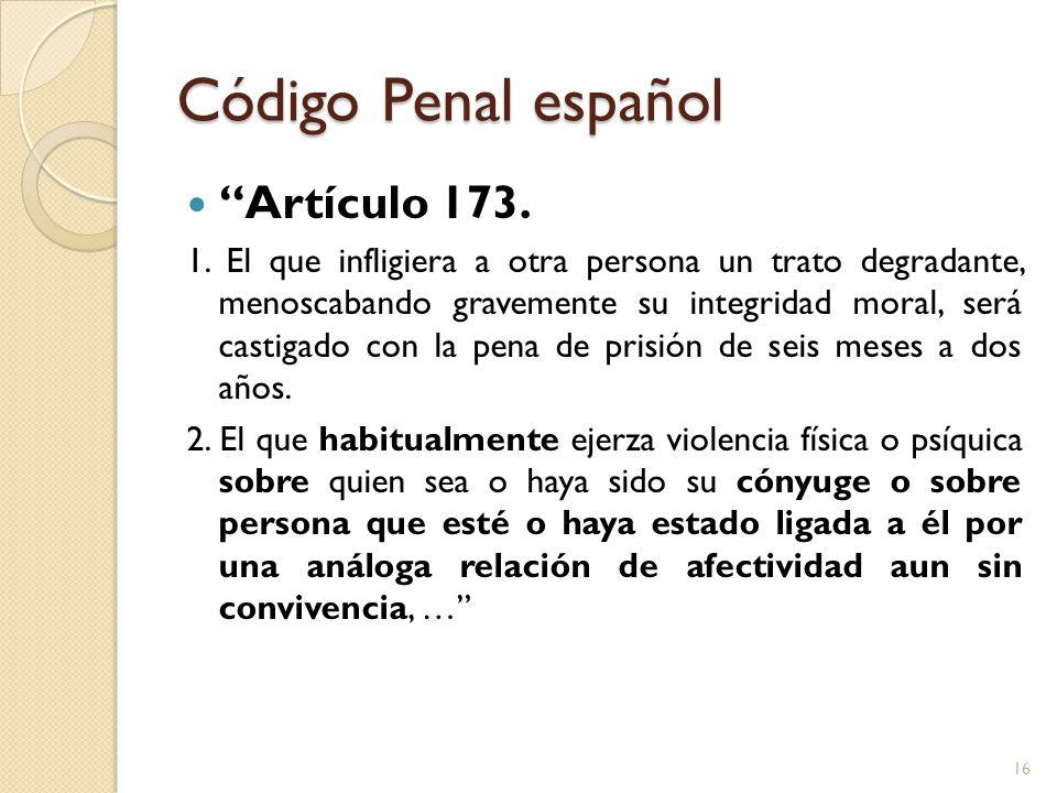 Código Penal español Artículo 173. 1. El que infligiera a otra persona un trato degradante, menoscabando gravemente su integridad moral, será castigad