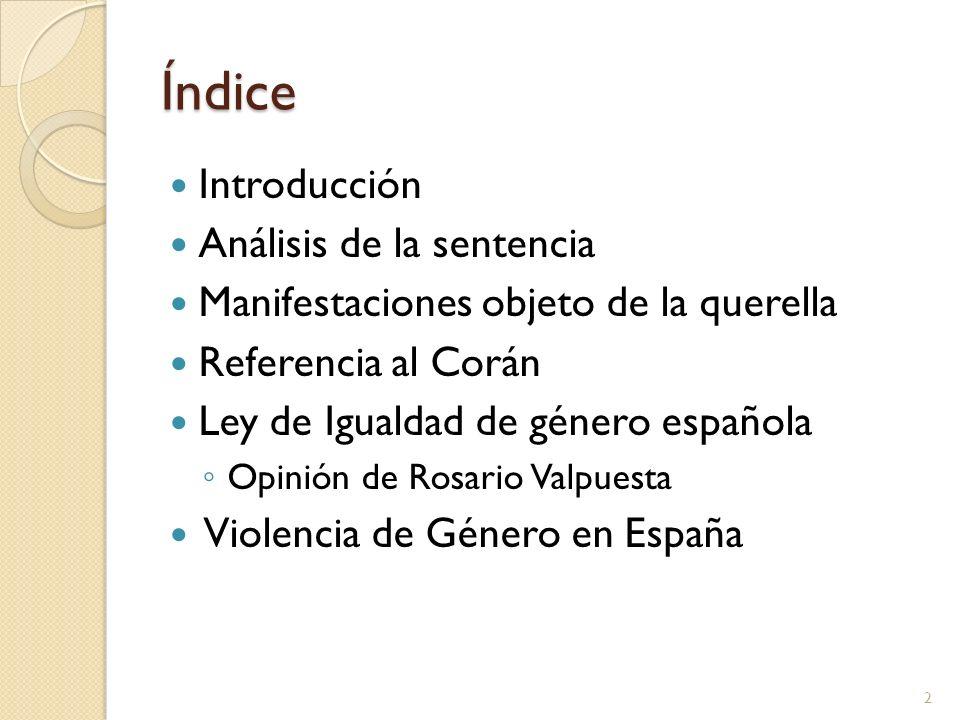 Índice Introducción Análisis de la sentencia Manifestaciones objeto de la querella Referencia al Corán Ley de Igualdad de género española Opinión de R