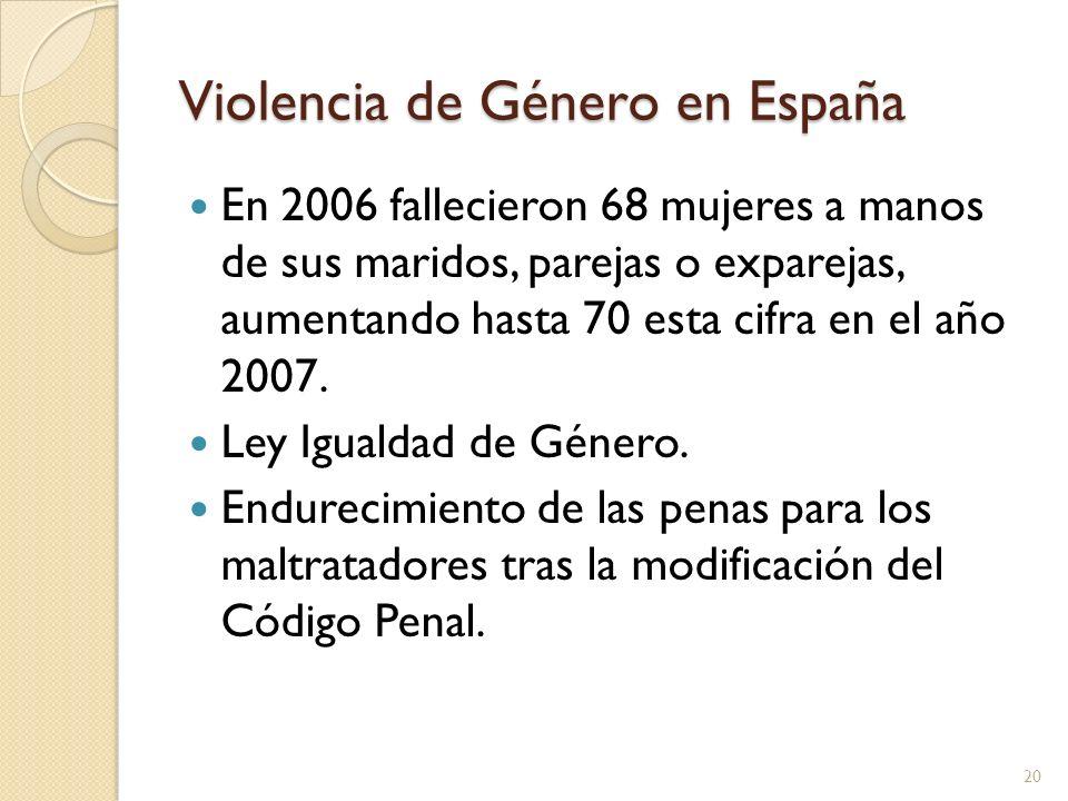 Violencia de Género en España En 2006 fallecieron 68 mujeres a manos de sus maridos, parejas o exparejas, aumentando hasta 70 esta cifra en el año 200