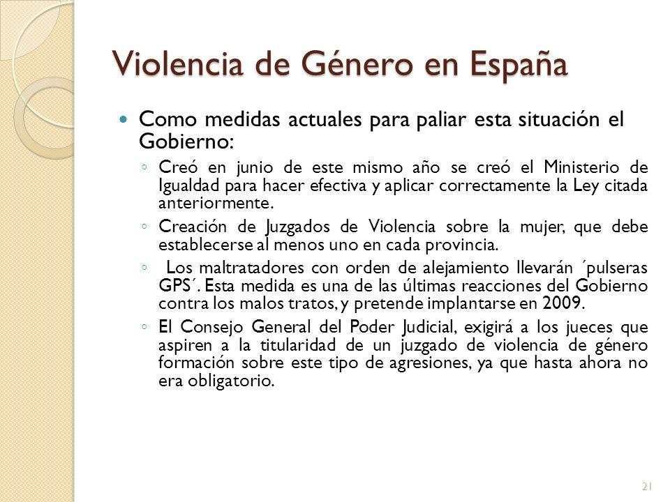 Violencia de Género en España Como medidas actuales para paliar esta situación el Gobierno: Creó en junio de este mismo año se creó el Ministerio de I