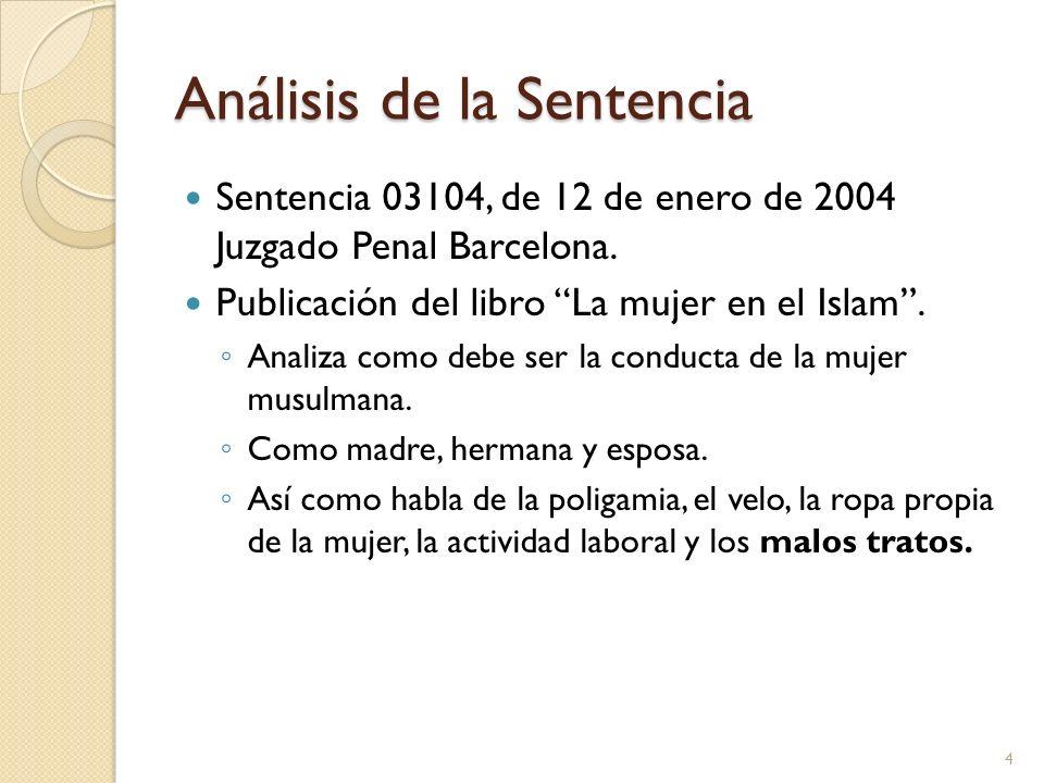 Análisis de la Sentencia Sentencia 03104, de 12 de enero de 2004 Juzgado Penal Barcelona. Publicación del libro La mujer en el Islam. Analiza como deb