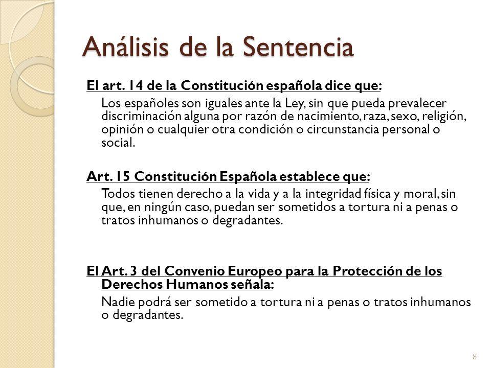 Análisis de la Sentencia El art. 14 de la Constitución española dice que: Los españoles son iguales ante la Ley, sin que pueda prevalecer discriminaci
