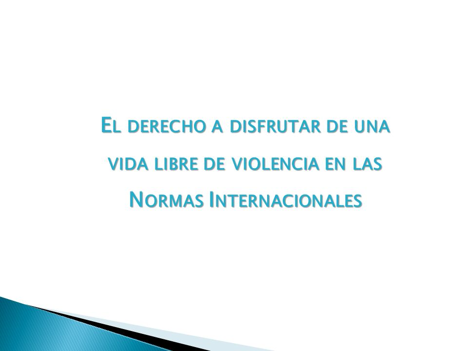 E L DERECHO A DISFRUTAR DE UNA VIDA LIBRE DE VIOLENCIA EN LAS N ORMAS I NTERNACIONALES