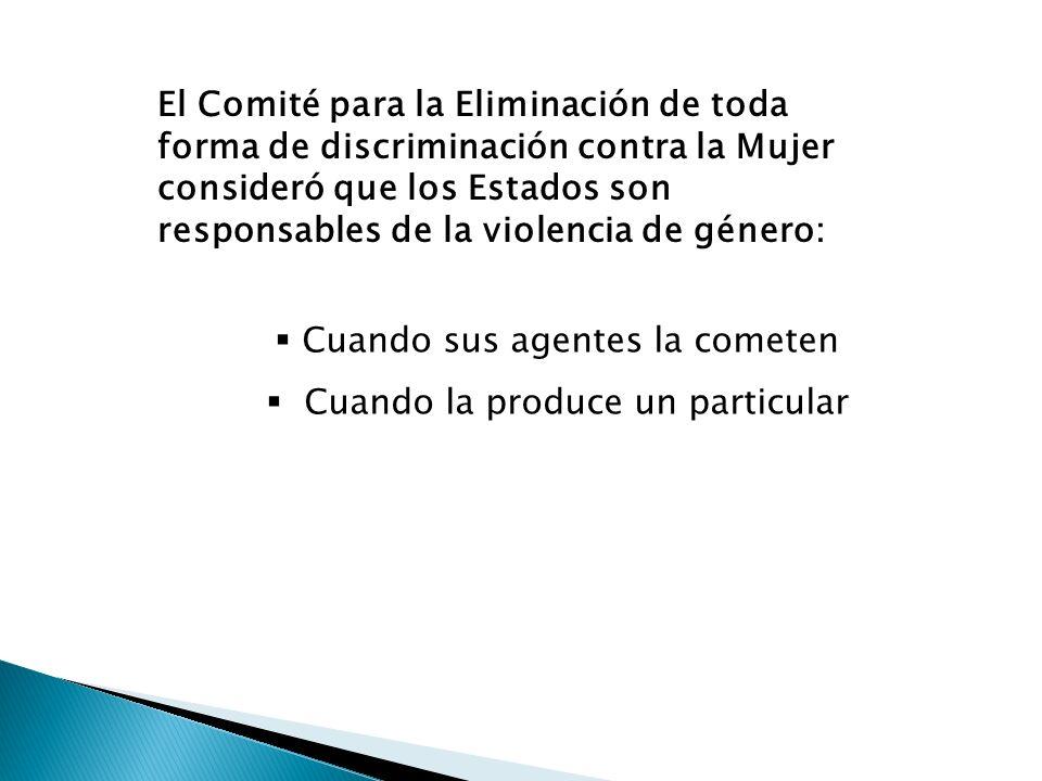 El Comité para la Eliminación de toda forma de discriminación contra la Mujer consideró que los Estados son responsables de la violencia de género: Cu