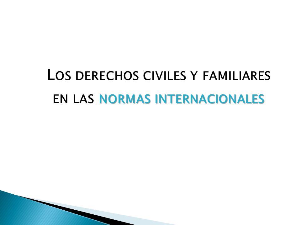 L OS DERECHOS CIVILES Y FAMILIARES NORMAS INTERNACIONALES EN LAS NORMAS INTERNACIONALES