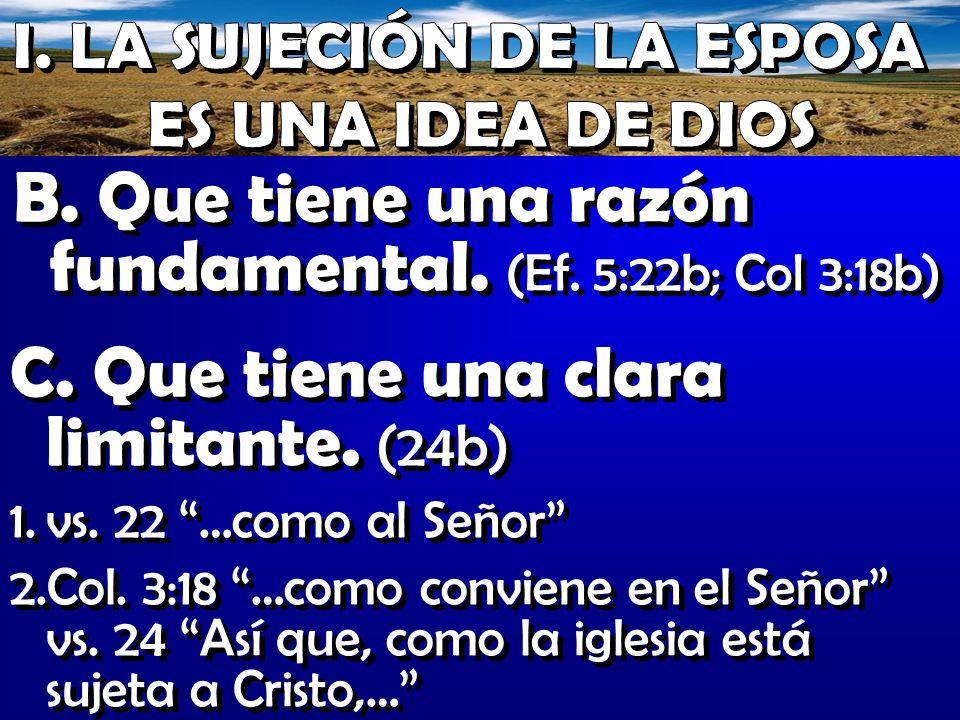 C. Que tiene una clara limitante. (24b) 1.vs. 22 …como al Señor 2.Col. 3:18 …como conviene en el Señor vs. 24 Así que, como la iglesia está sujeta a C