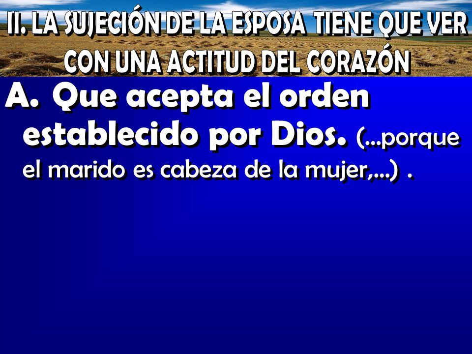 A.Que acepta el orden establecido por Dios. (…porque el marido es cabeza de la mujer,…).