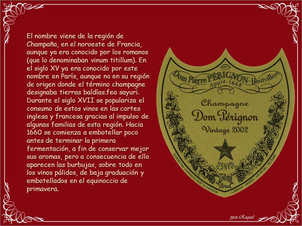 El nombre viene de la región de Champaña, en el noroeste de Francia, aunque ya era conocido por los romanos (que lo denominaban vinum titillum).