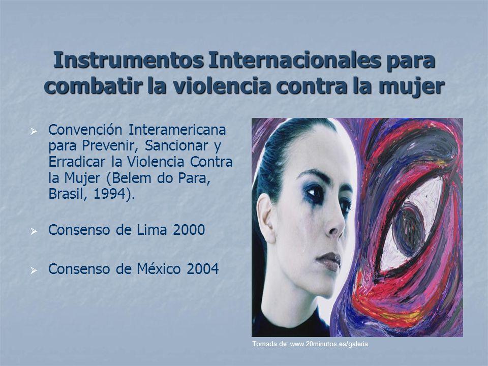 Instrumentos Internacionales para combatir la violencia contra la mujer Convención Interamericana para Prevenir, Sancionar y Erradicar la Violencia Co