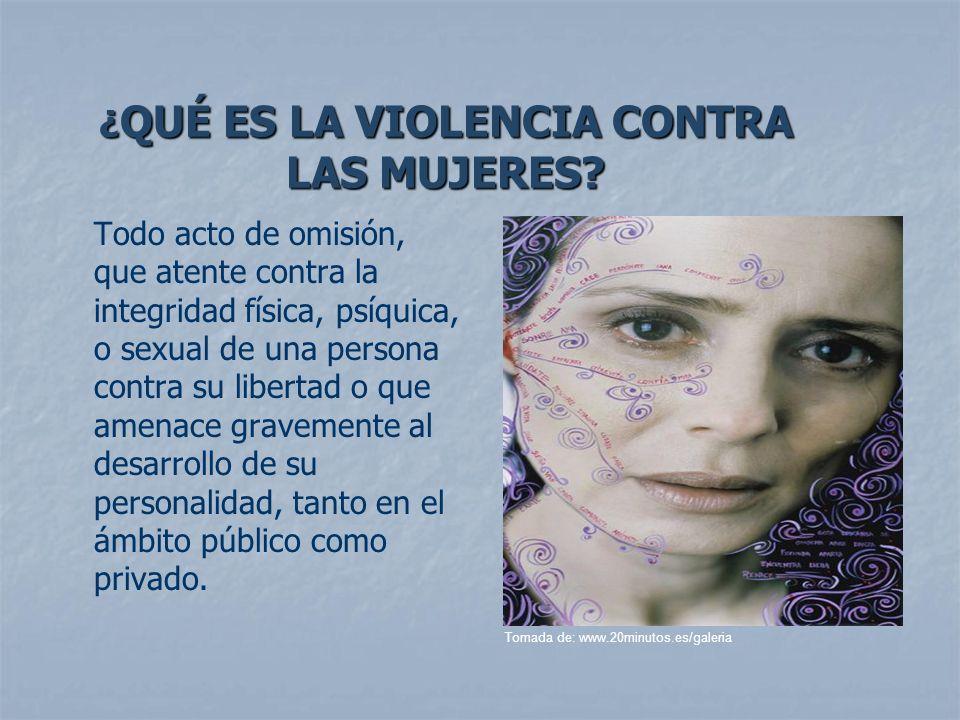 ¿ QUÉ ES LA VIOLENCIA CONTRA LAS MUJERES? Todo acto de omisión, que atente contra la integridad física, psíquica, o sexual de una persona contra su li