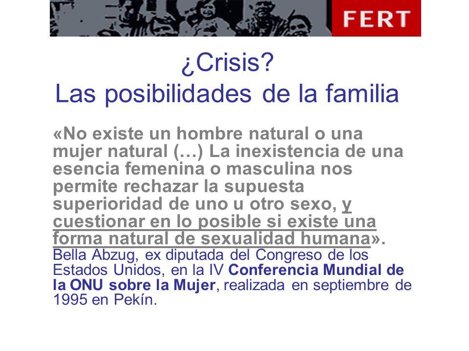 ¿Crisis? Las posibilidades de la familia «No existe un hombre natural o una mujer natural (…) La inexistencia de una esencia femenina o masculina nos