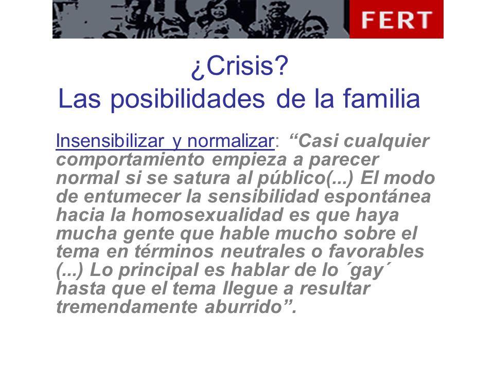 ¿Crisis? Las posibilidades de la familia Insensibilizar y normalizar: Casi cualquier comportamiento empieza a parecer normal si se satura al público(.