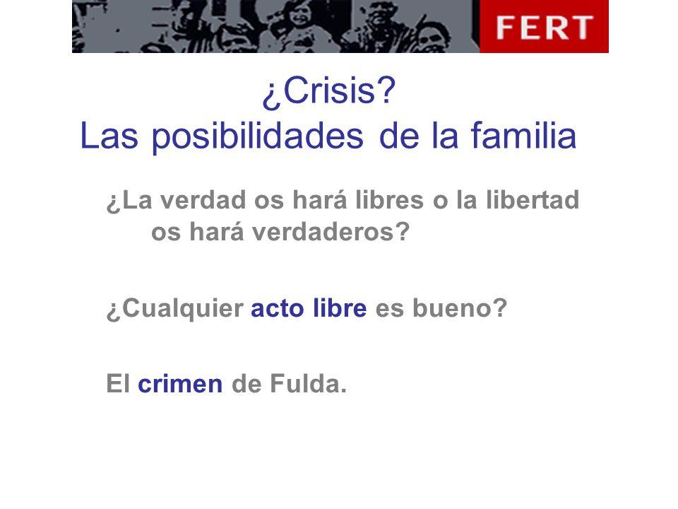 ¿Crisis? Las posibilidades de la familia ¿La verdad os hará libres o la libertad os hará verdaderos? ¿Cualquier acto libre es bueno? El crimen de Fuld
