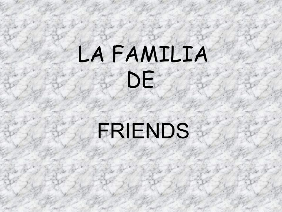 LA FAMILIA DE FRIENDS