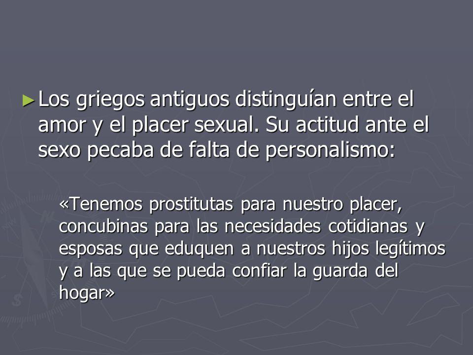 Los griegos antiguos distinguían entre el amor y el placer sexual. Su actitud ante el sexo pecaba de falta de personalismo: Los griegos antiguos disti