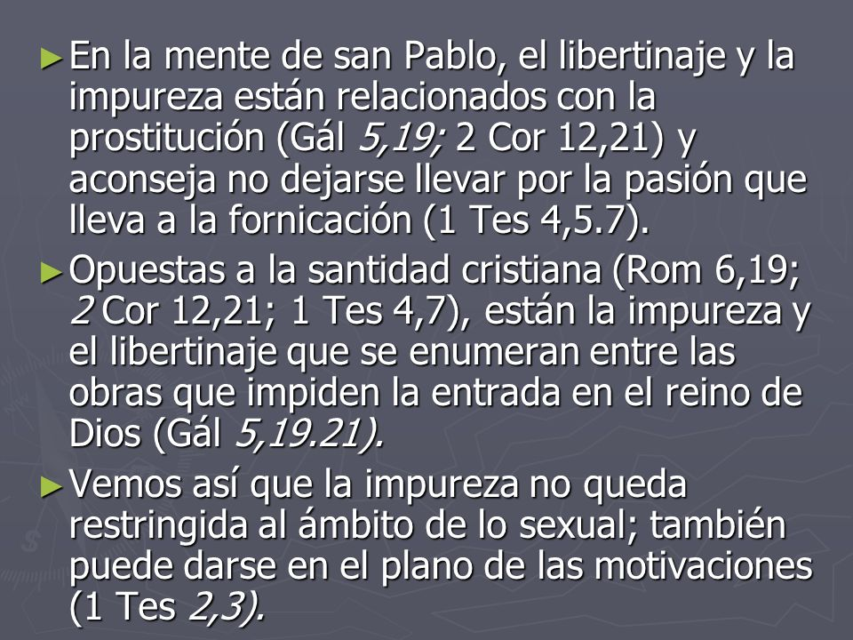 En la mente de san Pablo, el libertinaje y la impureza están relacionados con la prostitución (Gál 5,19; 2 Cor 12,21) y aconseja no dejarse llevar por