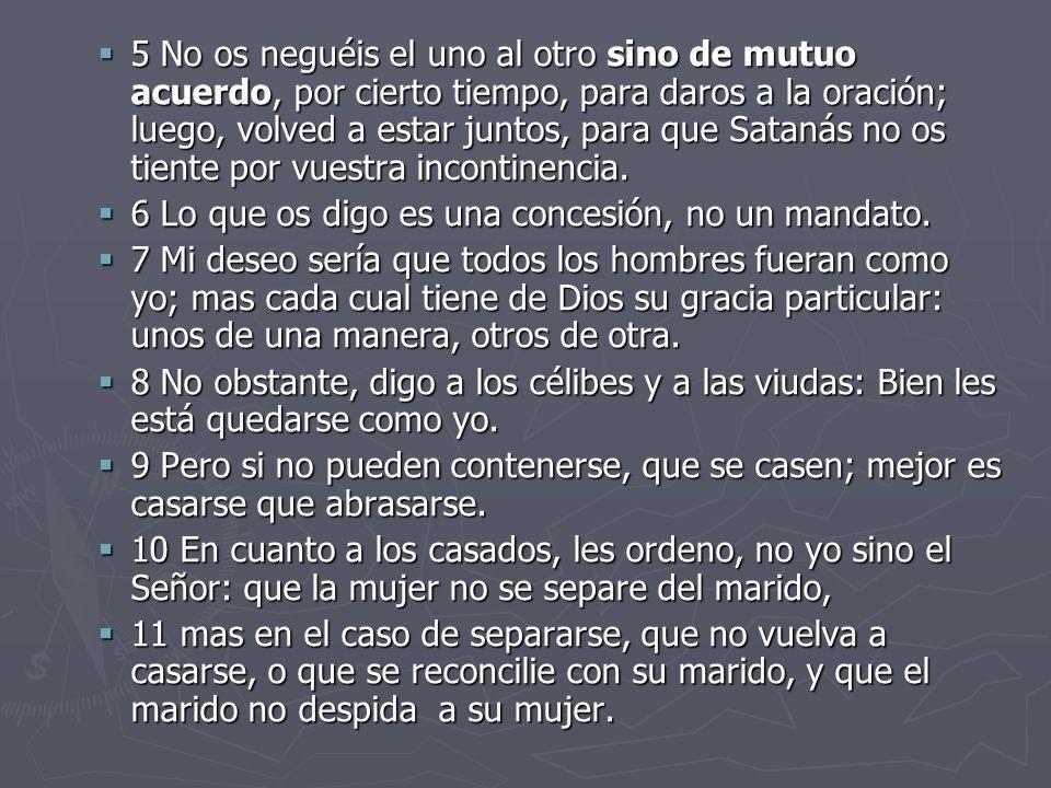 5 No os neguéis el uno al otro sino de mutuo acuerdo, por cierto tiempo, para daros a la oración; luego, volved a estar juntos, para que Satanás no os