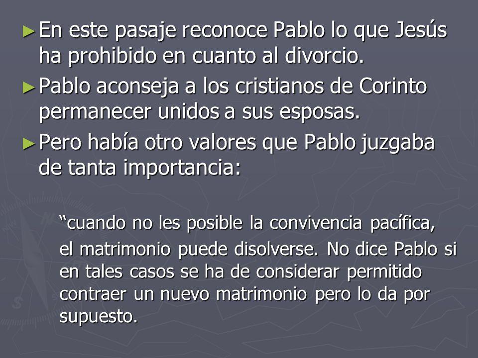 En este pasaje reconoce Pablo lo que Jesús ha prohibido en cuanto al divorcio. En este pasaje reconoce Pablo lo que Jesús ha prohibido en cuanto al di