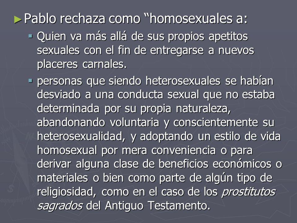 Pablo rechaza como homosexuales a: Pablo rechaza como homosexuales a: Quien va más allá de sus propios apetitos sexuales con el fin de entregarse a nu