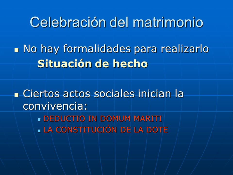 Celebración del matrimonio No hay formalidades para realizarlo No hay formalidades para realizarlo Situación de hecho Ciertos actos sociales inician l