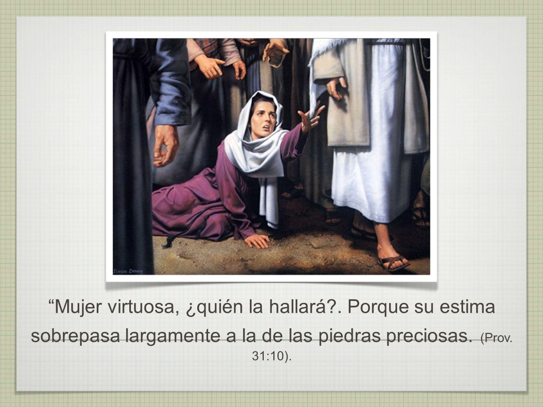 Mujer virtuosa, ¿quién la hallará?.