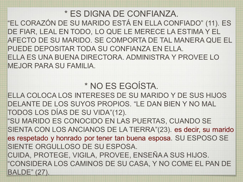 * ES DIGNA DE CONFIANZA.EL CORAZÓN DE SU MARIDO ESTÁ EN ELLA CONFIADO (11).