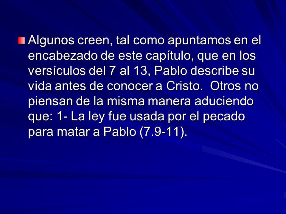 Algunos creen, tal como apuntamos en el encabezado de este capítulo, que en los versículos del 7 al 13, Pablo describe su vida antes de conocer a Cris