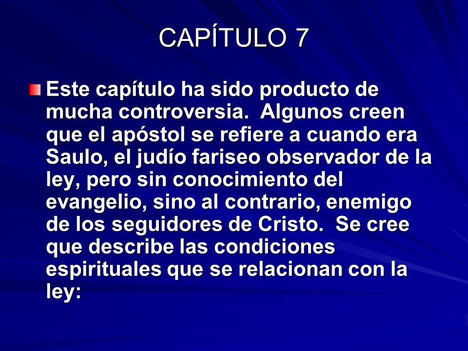 CAPÍTULO 7 Este capítulo ha sido producto de mucha controversia. Algunos creen que el apóstol se refiere a cuando era Saulo, el judío fariseo observad